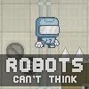 Роботы не думают! (Robots Can't Think)
