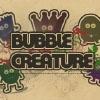 Пузыристые существа (Bubble Creature)