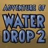 Приключение капли 2 (Adventure of Water Drop 2)