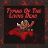 Печать: Живые мертвецы (Typing Of The Living Dead)