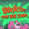 Радиоактивные зомби-мишки (Radioactive Teddy Bear Zombies)