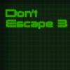 Не выбраться 3 (Don't Escape 3)